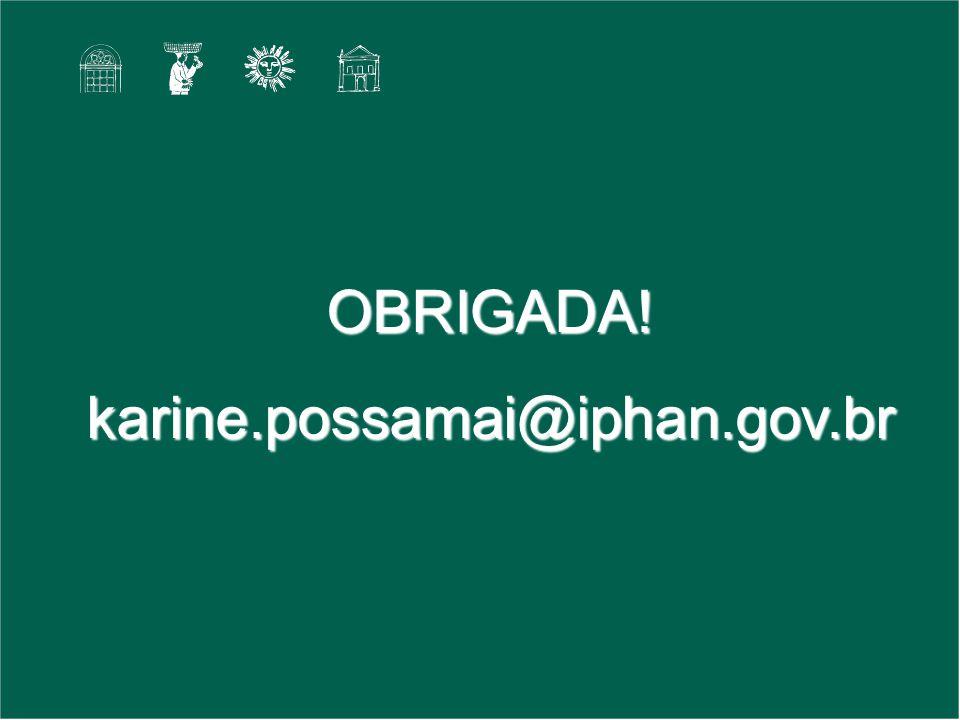 OBRIGADA!karine.possamai@iphan.gov.br