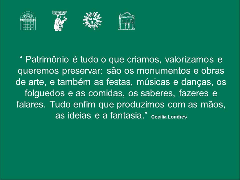 Patrimônio é tudo o que criamos, valorizamos e queremos preservar: são os monumentos e obras de arte, e também as festas, músicas e danças, os folgued