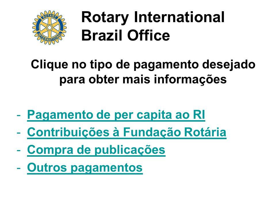 Rotary International Brazil Office Clique no tipo de pagamento desejado para obter mais informações -Pagamento de per capita ao RIPagamento de per capita ao RI -Contribuições à Fundação RotáriaContribuições à Fundação Rotária -Compra de publicaçõesCompra de publicações -Outros pagamentosOutros pagamentos