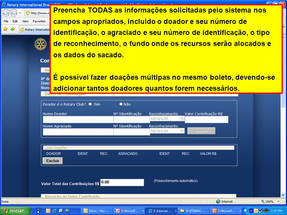 Preencha TODAS as informações solicitadas pelo sistema nos campos apropriados, incluido o doador e seu número de identificação, o agraciado e seu núme