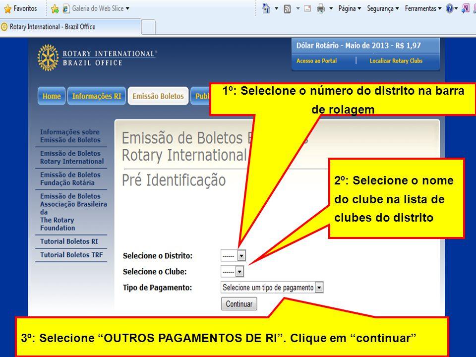 1º: Selecione o número do distrito na barra de rolagem 2º: Selecione o nome do clube na lista de clubes do distrito 3º: Selecione OUTROS PAGAMENTOS DE RI.