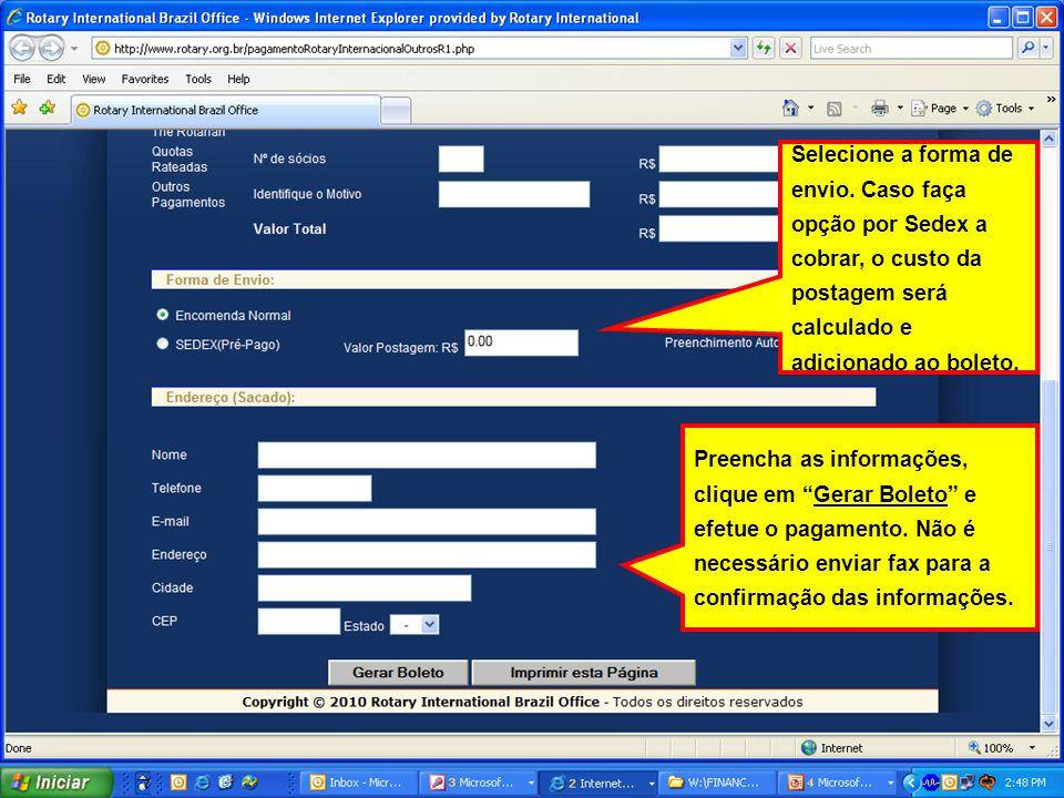 Selecione a forma de envio. Caso faça opção por Sedex a cobrar, o custo da postagem será calculado e adicionado ao boleto. Preencha as informações, cl