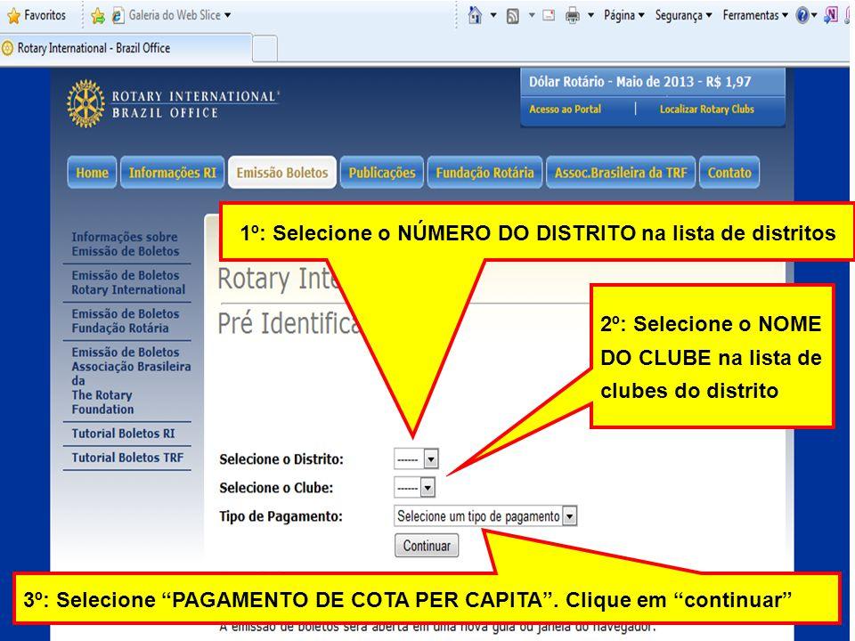 1º: Selecione o NÚMERO DO DISTRITO na lista de distritos 2º: Selecione o NOME DO CLUBE na lista de clubes do distrito 3º: Selecione PAGAMENTO DE COTA PER CAPITA.