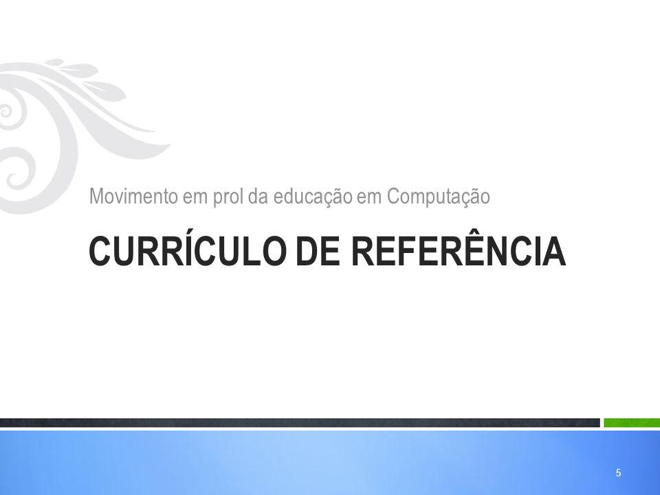 CURRÍCULO DE REFERÊNCIA Movimento em prol da educação em Computação 5
