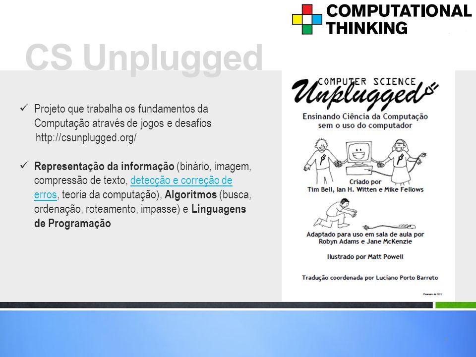 Projeto que trabalha os fundamentos da Computação através de jogos e desafios http://csunplugged.org/ Representação da informação (binário, imagem, co
