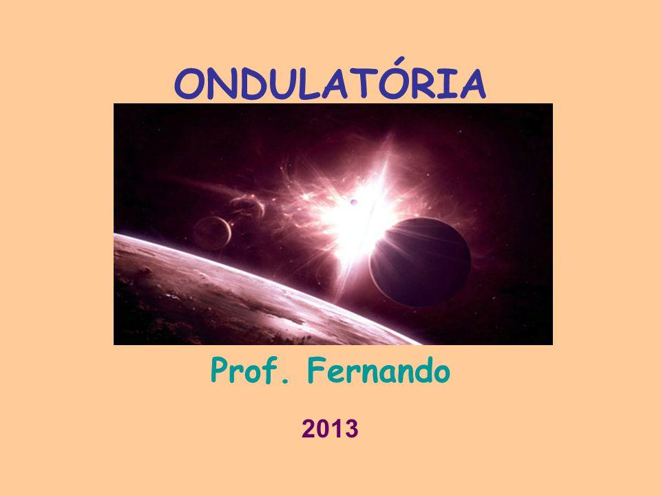 ONDULATÓRIA Prof. Fernando 2013