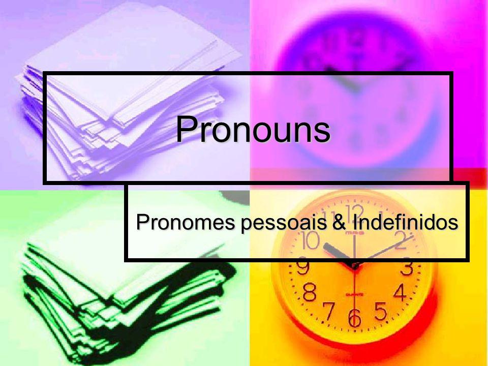 Pronomes Pessoais Subject pronouns têm a função de sujeito na oração: Subject pronouns têm a função de sujeito na oração: I – eu You – tu, você He – ele She – ela It – ele, ela (usado para coisas e animais) We – nós You – vós, vocês They – eles, elas
