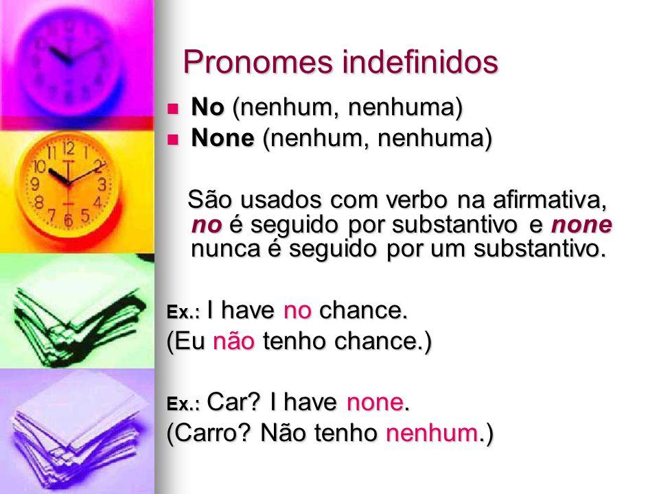 No (nenhum, nenhuma) No (nenhum, nenhuma) None (nenhum, nenhuma) None (nenhum, nenhuma) São usados com verbo na afirmativa, no é seguido por substantivo e none nunca é seguido por um substantivo.
