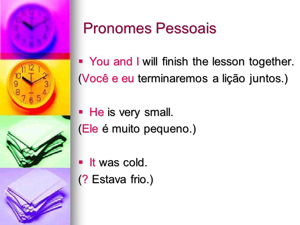 Object pronouns na oração tem como função de objeto direto ou indireto: Object pronouns na oração tem como função de objeto direto ou indireto: me – me, mim you – te, ti, o, a, lhe him – o, lhe her – a, lhe it – o, a us – nos you - vos, os, as, lhes them – os, as, lhes Pronomes Pessoais