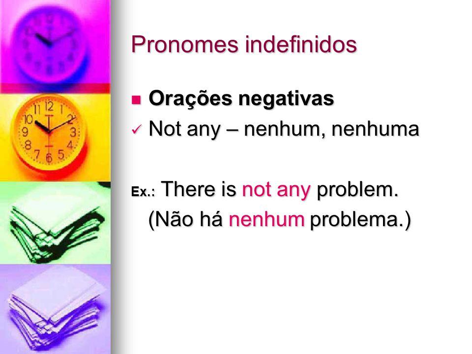 Orações negativas Orações negativas Not any – nenhum, nenhuma Not any – nenhum, nenhuma Ex.: There is not any problem.
