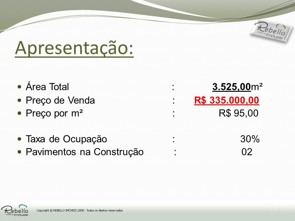 Apresentação: Área Total : 3.525,00m² Preço de Venda : R$ 335.000,00 Preço por m² : R$ 95,00 Taxa de Ocupação : 30% Pavimentos na Construção : 02