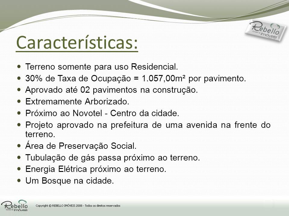 Características: Terreno somente para uso Residencial. 30% de Taxa de Ocupação = 1.057,00m² por pavimento. Aprovado até 02 pavimentos na construção. E