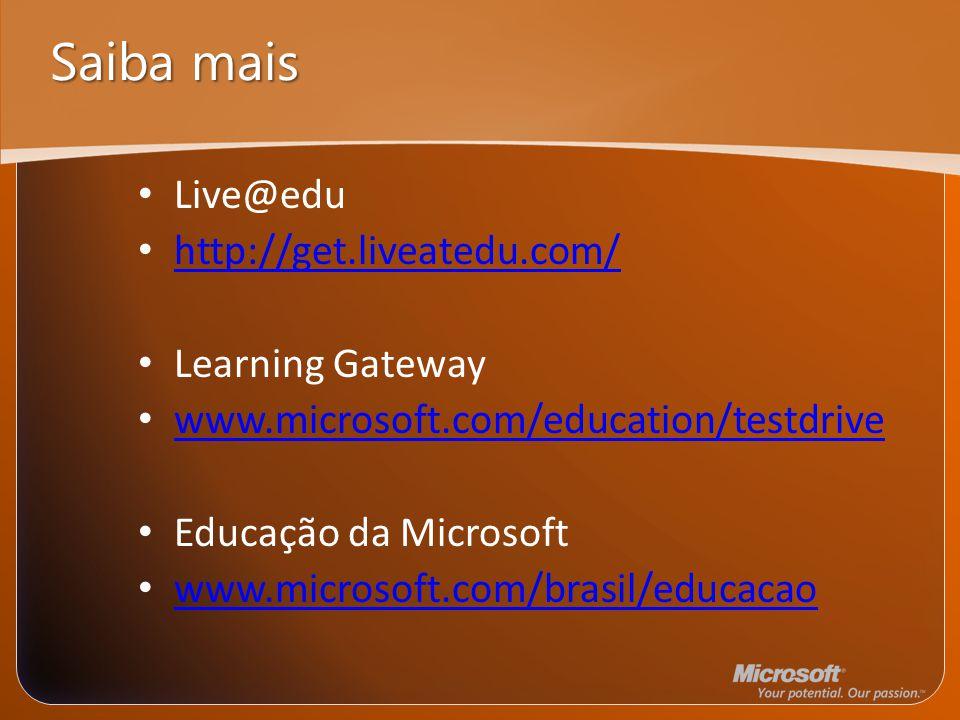 Saiba mais Live@edu http://get.liveatedu.com/ Learning Gateway www.microsoft.com/education/testdrive Educação da Microsoft www.microsoft.com/brasil/educacao