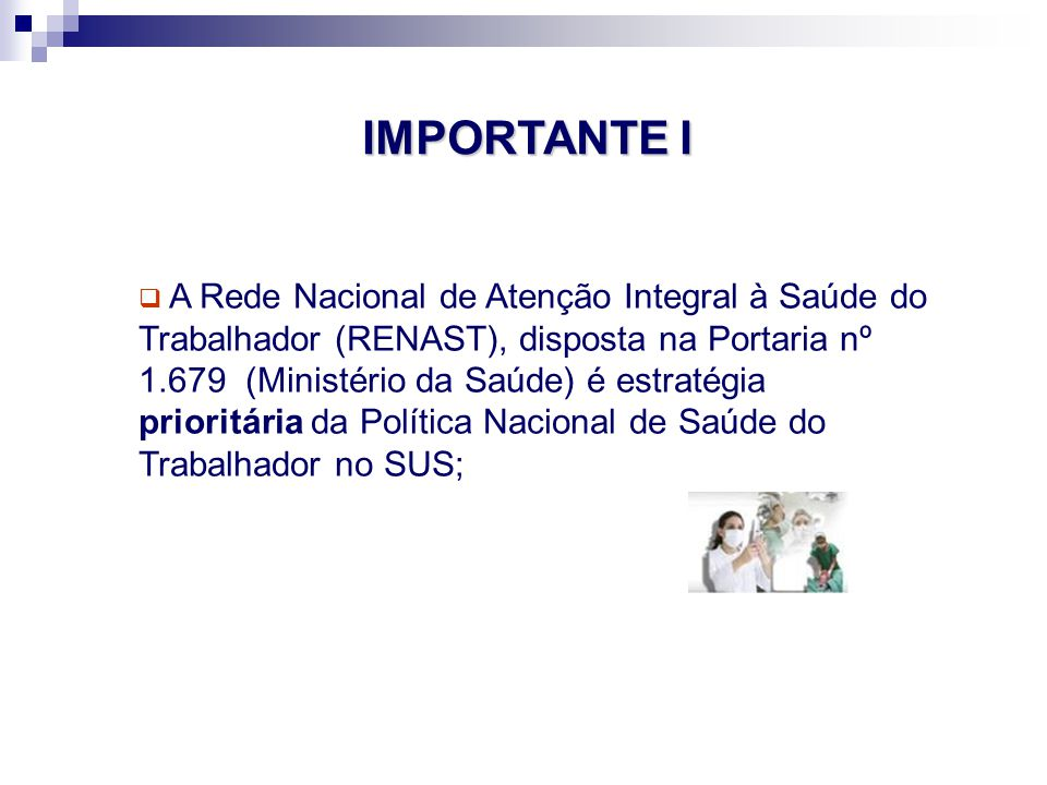 A Rede Nacional de Atenção Integral à Saúde do Trabalhador (RENAST), disposta na Portaria nº 1.679 (Ministério da Saúde) é estratégia prioritária da Política Nacional de Saúde do Trabalhador no SUS; IMPORTANTE I