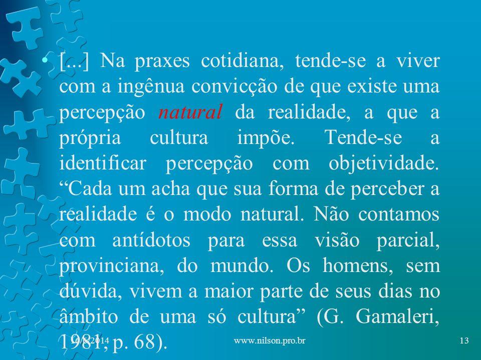 [...] Na praxes cotidiana, tende-se a viver com a ingênua convicção de que existe uma percepção natural da realidade, a que a própria cultura impõe.