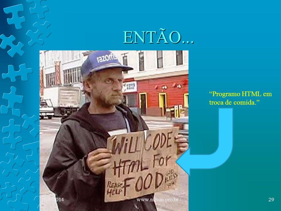 ENTÃO... Programo HTML em troca de comida. 16/6/201429www.nilson.pro.br