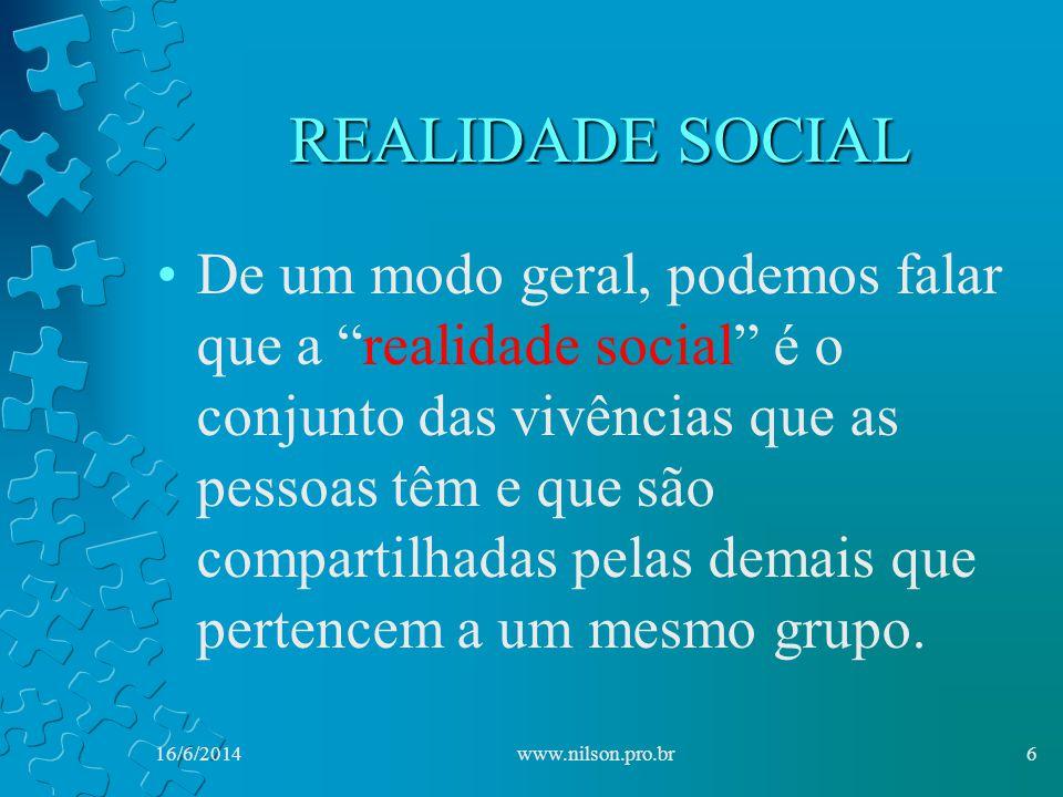 REALIDADE SOCIAL De um modo geral, podemos falar que a realidade social é o conjunto das vivências que as pessoas têm e que são compartilhadas pelas demais que pertencem a um mesmo grupo.