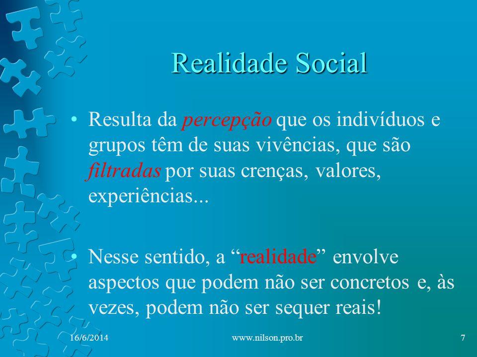 Realidade Social Resulta da percepção que os indivíduos e grupos têm de suas vivências, que são filtradas por suas crenças, valores, experiências...