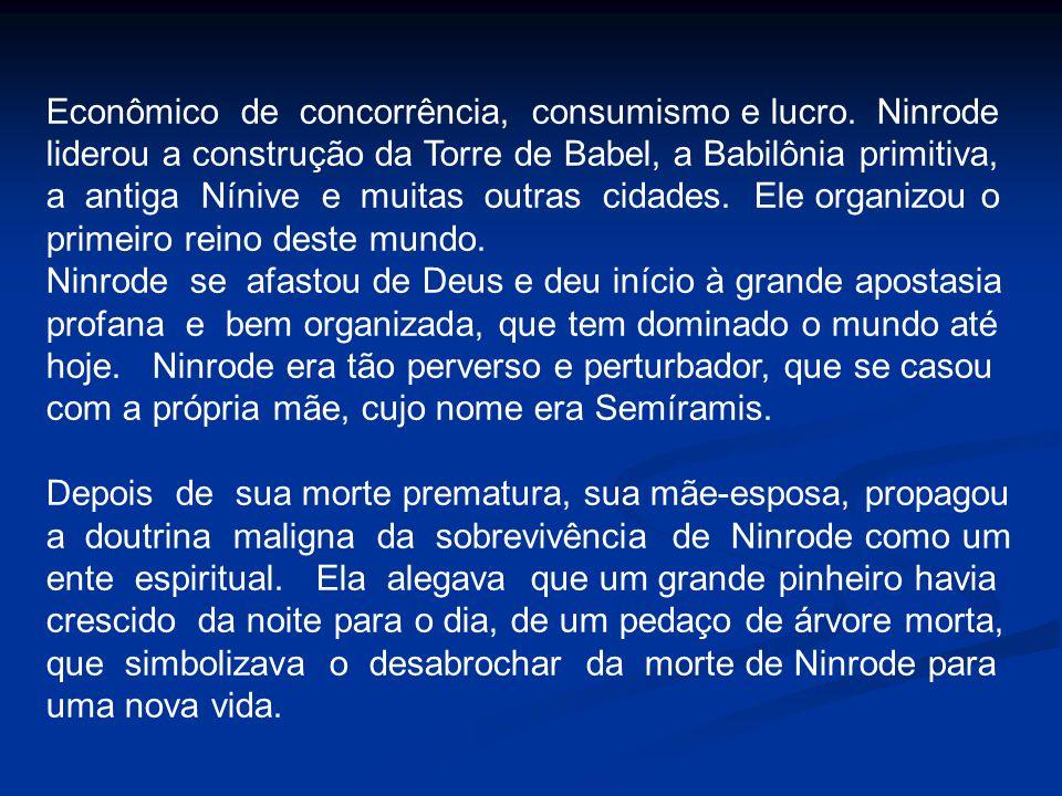 Econômico de concorrência, consumismo e lucro. Ninrode liderou a construção da Torre de Babel, a Babilônia primitiva, a antiga Nínive e muitas outras