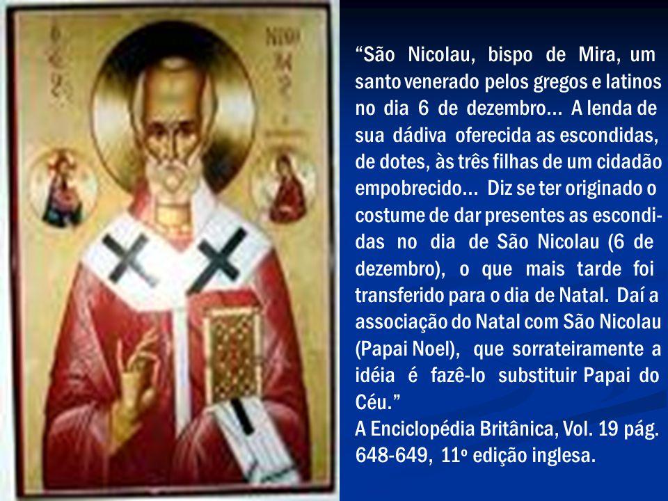 São Nicolau, bispo de Mira, um santo venerado pelos gregos e latinos no dia 6 de dezembro... A lenda de sua dádiva oferecida as escondidas, de dotes,
