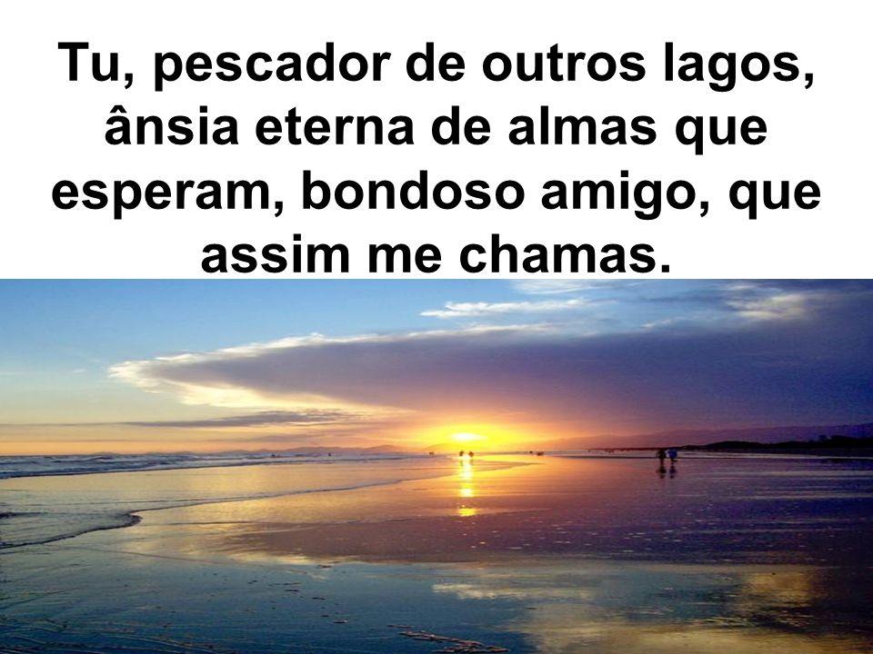 Senhor tu me olhaste nos olhos, e a sorrir,pronunciastes meu nome, lá na praia eu larguei o meu barco junto a ti buscarei outro mar......