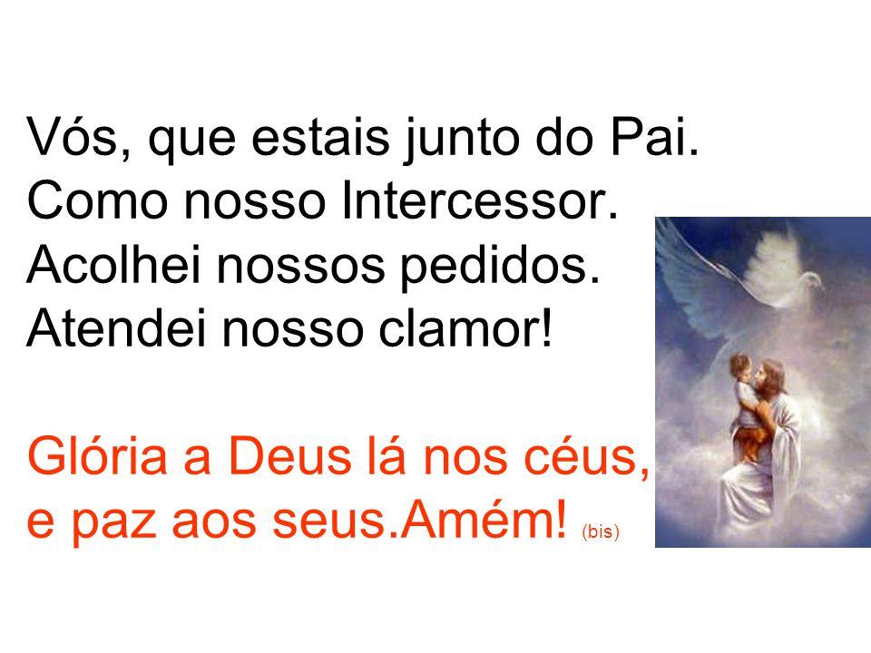 Vós somente sois o Santo.O Altíssimo, o Senhor. Com o Espírito Divino, de deus Pai no esplendor.