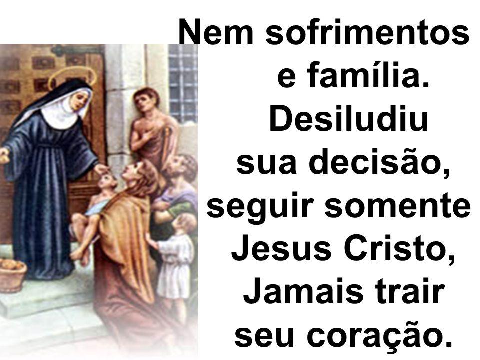 Nem sofrimentos e família. Desiludiu sua decisão, seguir somente Jesus Cristo, Jamais trair seu coração.