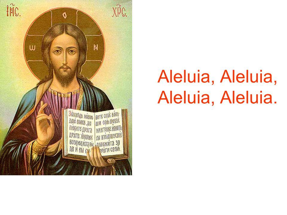 Aleluia, Aleluia, Aleluia, Aleluia.