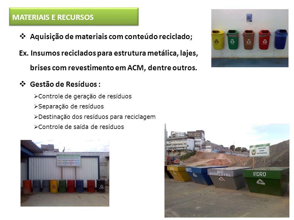 MATERIAIS E RECURSOS Aquisição de materiais com conteúdo reciclado; Ex. Insumos reciclados para estrutura metálica, lajes, brises com revestimento em