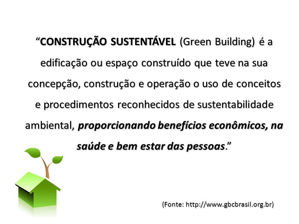 CONSTRUÇÃO SUSTENTÁVEL (Green Building) é a edificação ou espaço construído que teve na sua concepção, construção e operação o uso de conceitos e proc