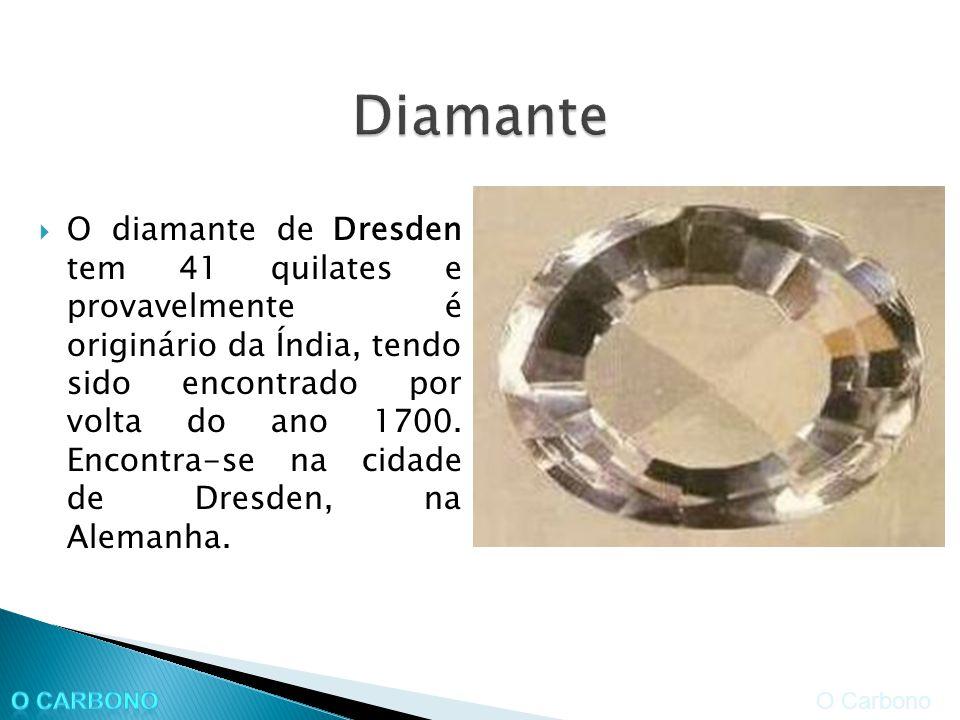 O diamante de Dresden tem 41 quilates e provavelmente é originário da Índia, tendo sido encontrado por volta do ano 1700.
