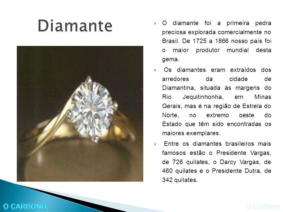 O diamante foi a primeira pedra preciosa explorada comercialmente no Brasil. De 1725 a 1866 nosso país foi o maior produtor mundial desta gema. Os dia