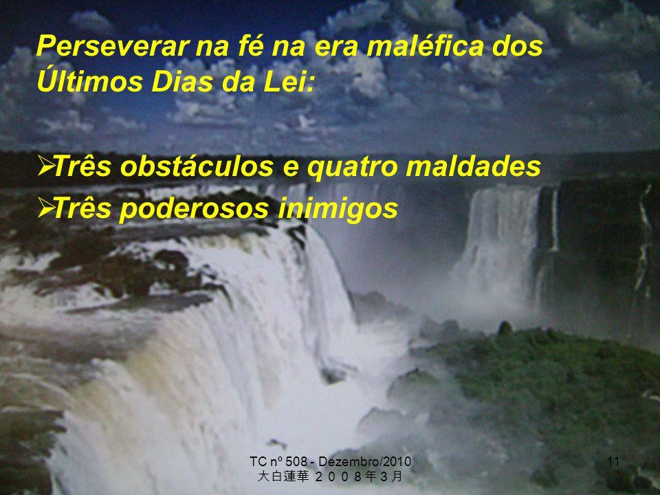 TC nº 508 - Dezembro/2010 11 Perseverar na fé na era maléfica dos Últimos Dias da Lei: Três obstáculos e quatro maldades Três poderosos inimigos