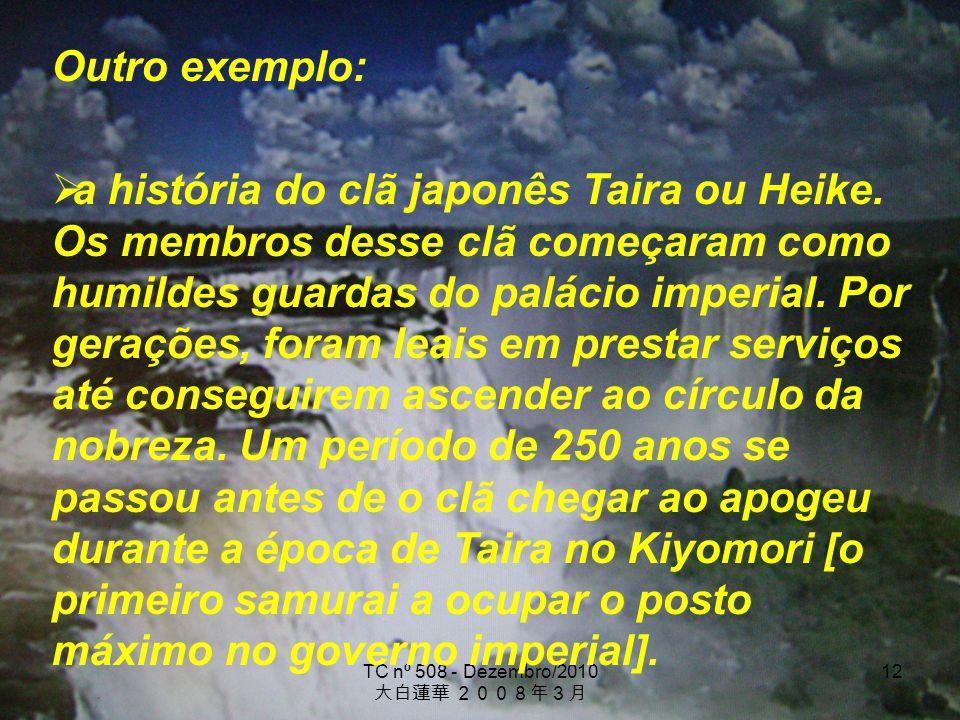 TC nº 508 - Dezembro/2010 12 Outro exemplo: a história do clã japonês Taira ou Heike. Os membros desse clã começaram como humildes guardas do palácio