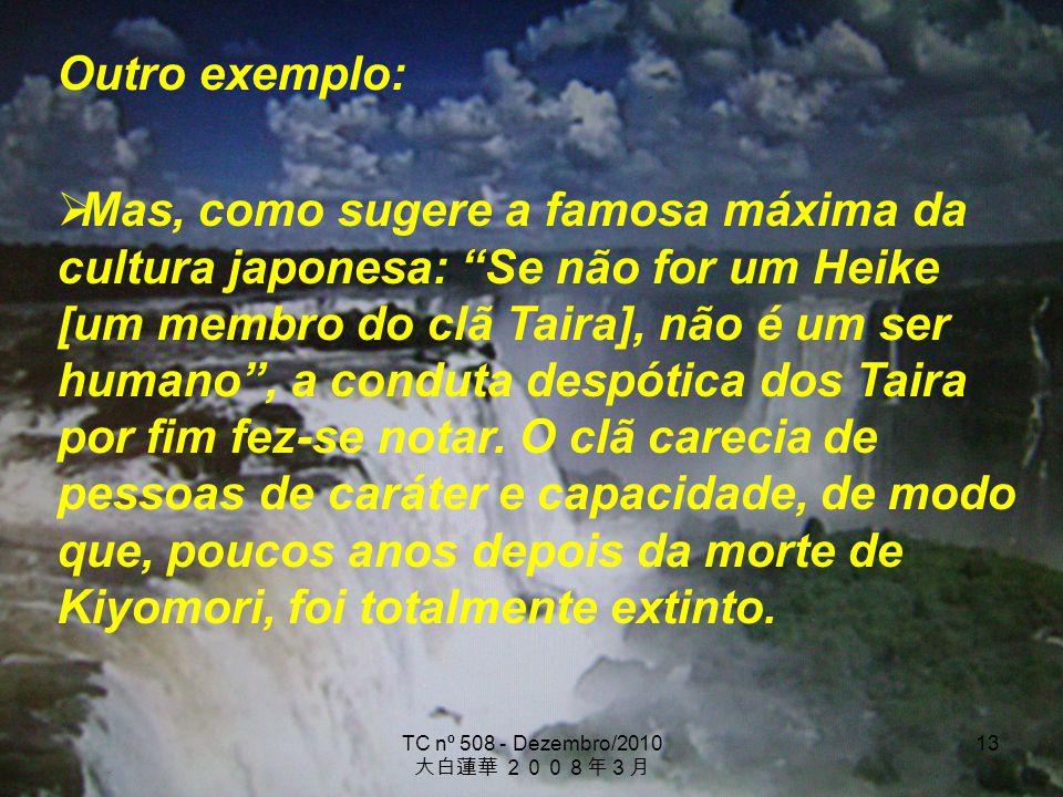 TC nº 508 - Dezembro/2010 13 Outro exemplo: Mas, como sugere a famosa máxima da cultura japonesa: Se não for um Heike [um membro do clã Taira], não é