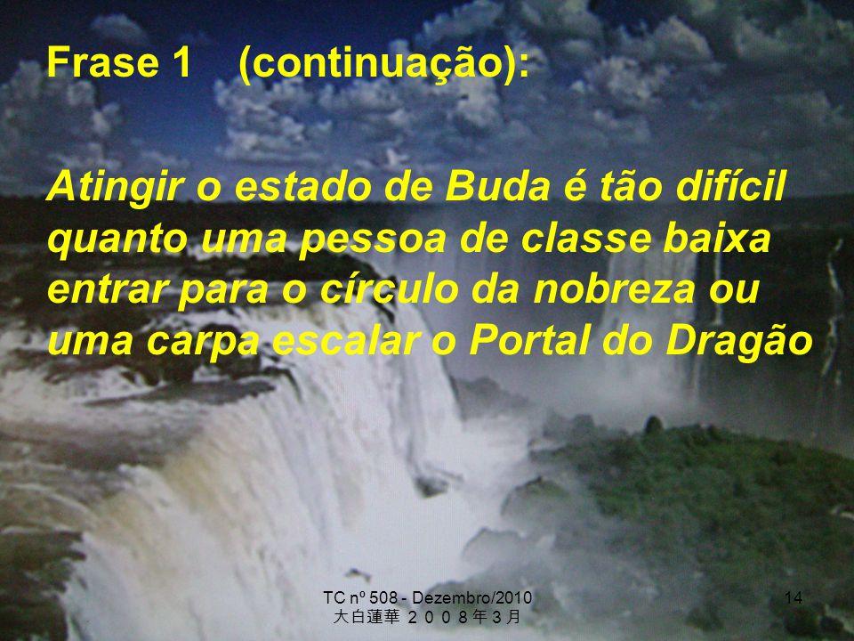 TC nº 508 - Dezembro/2010 14 Frase 1 (continuação): Atingir o estado de Buda é tão difícil quanto uma pessoa de classe baixa entrar para o círculo da