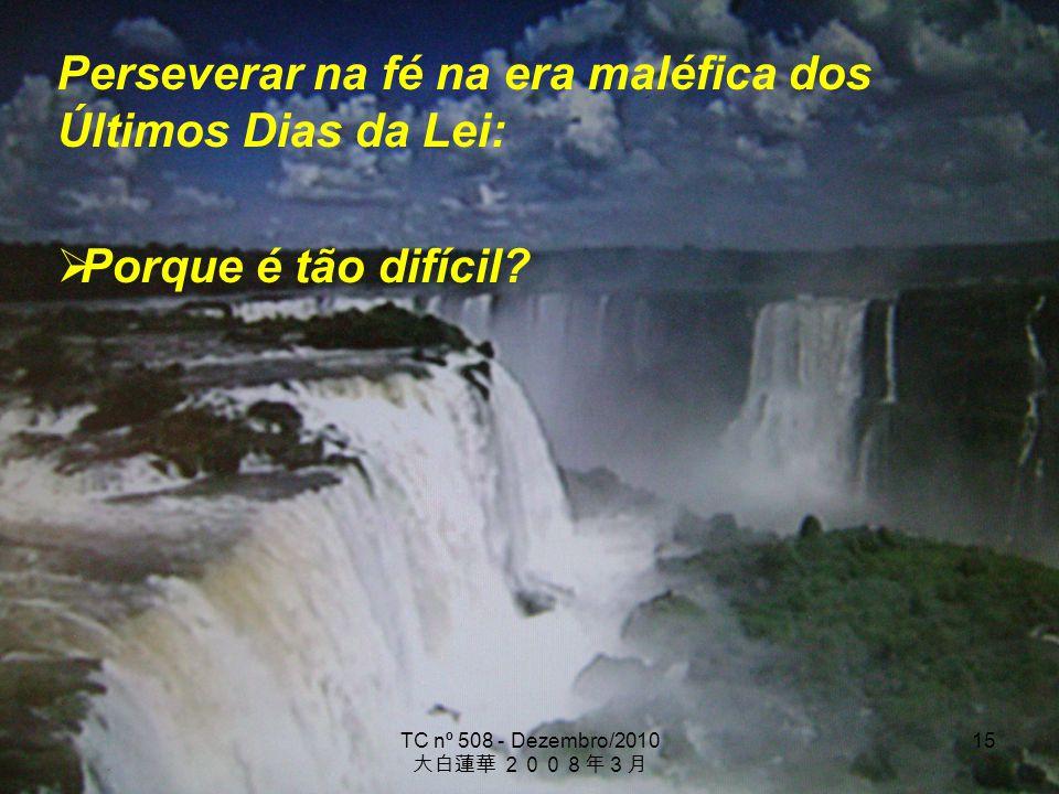 TC nº 508 - Dezembro/2010 15 Perseverar na fé na era maléfica dos Últimos Dias da Lei: Porque é tão difícil?