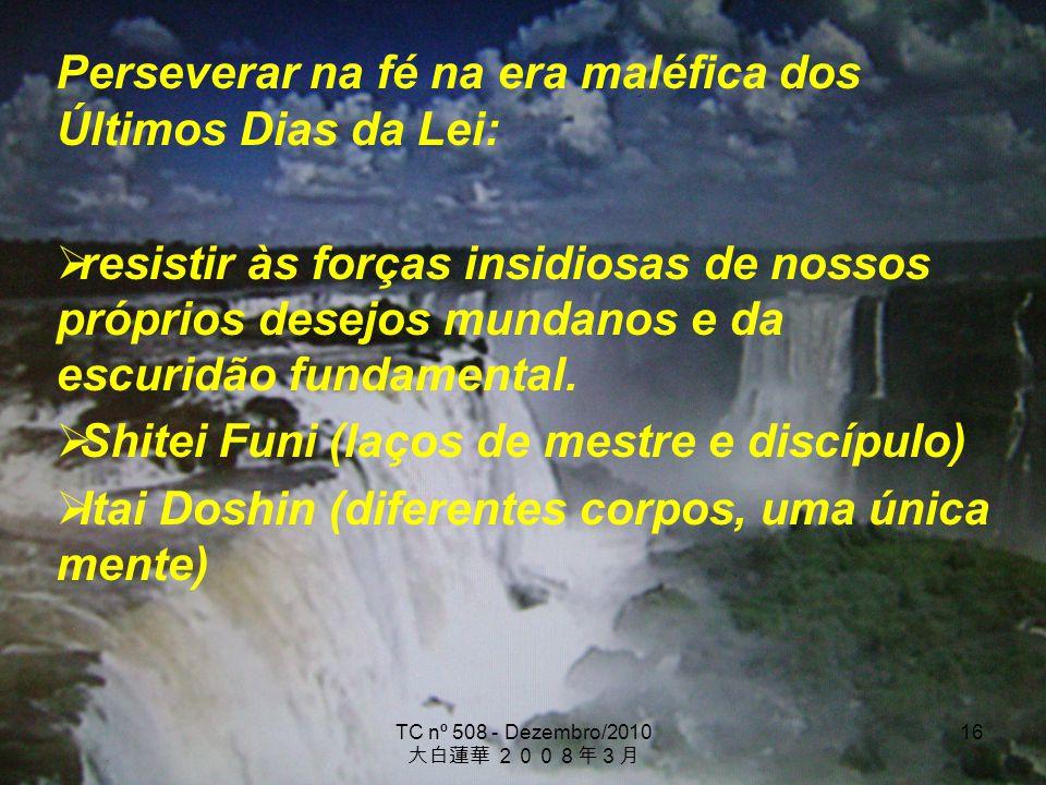 TC nº 508 - Dezembro/2010 16 Perseverar na fé na era maléfica dos Últimos Dias da Lei: resistir às forças insidiosas de nossos próprios desejos mundan