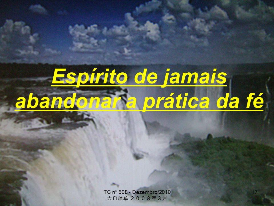TC nº 508 - Dezembro/2010 17 Espírito de jamais abandonar a prática da fé