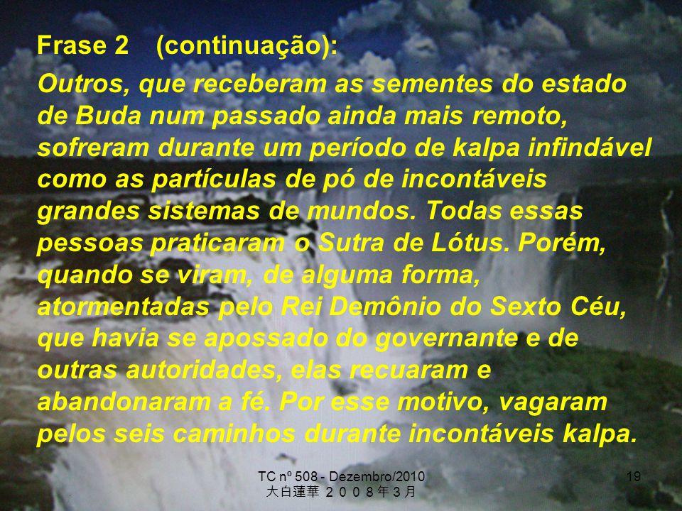 TC nº 508 - Dezembro/2010 19 Frase 2 (continuação): Outros, que receberam as sementes do estado de Buda num passado ainda mais remoto, sofreram durant