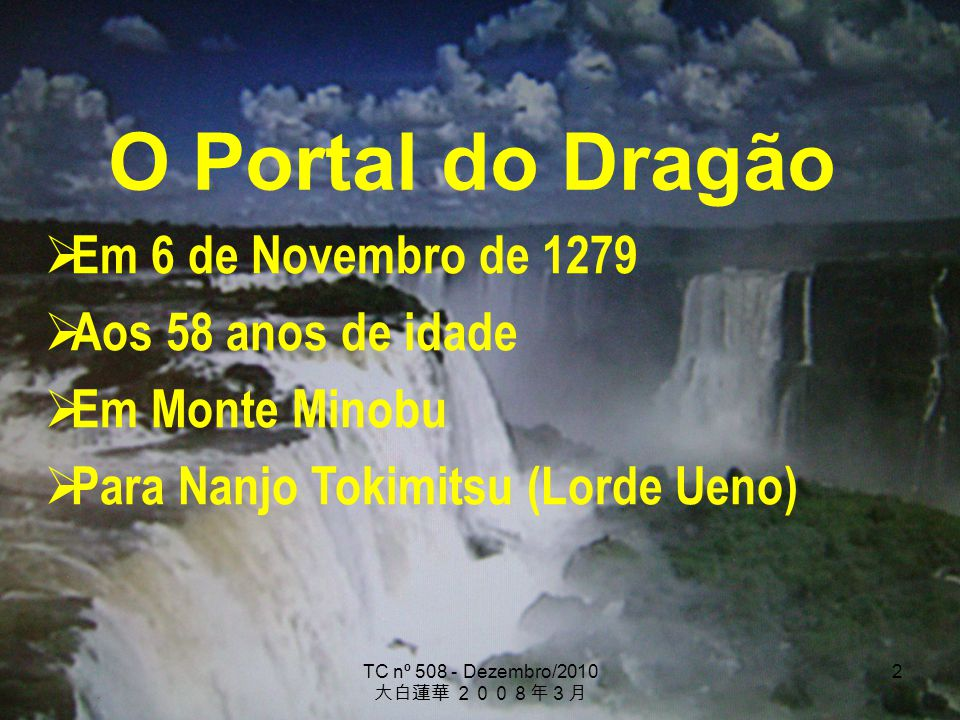 TC nº 508 - Dezembro/2010 2 O Portal do Dragão Em 6 de Novembro de 1279 Aos 58 anos de idade Em Monte Minobu Para Nanjo Tokimitsu (Lorde Ueno)