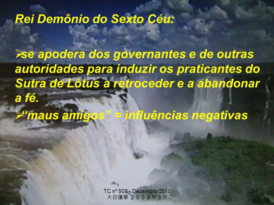 TC nº 508 - Dezembro/2010 24 Rei Demônio do Sexto Céu: se apodera dos governantes e de outras autoridades para induzir os praticantes do Sutra de Lótu