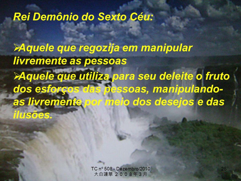 TC nº 508 - Dezembro/2010 25 Rei Demônio do Sexto Céu: Aquele que regozija em manipular livremente as pessoas Aquele que utiliza para seu deleite o fr