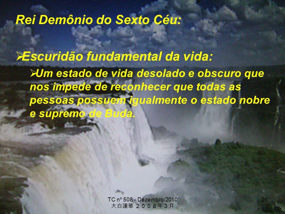 TC nº 508 - Dezembro/2010 26 Rei Demônio do Sexto Céu: Escuridão fundamental da vida: Um estado de vida desolado e obscuro que nos impede de reconhece