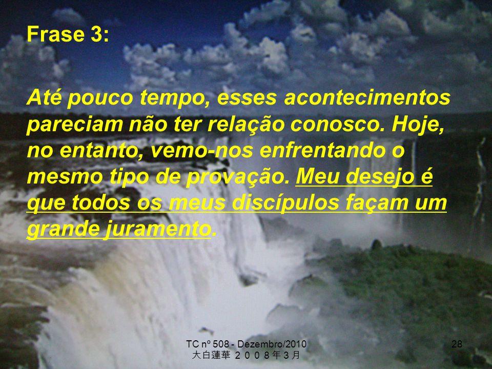 TC nº 508 - Dezembro/2010 28 Frase 3: Até pouco tempo, esses acontecimentos pareciam não ter relação conosco. Hoje, no entanto, vemo-nos enfrentando o