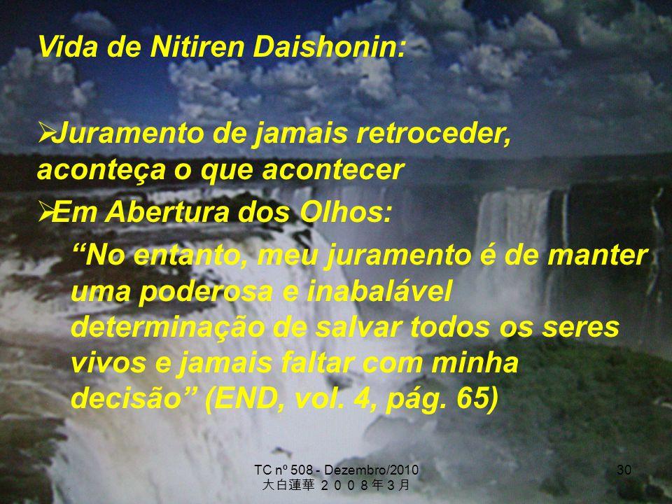 TC nº 508 - Dezembro/2010 30 Vida de Nitiren Daishonin: Juramento de jamais retroceder, aconteça o que acontecer Em Abertura dos Olhos: No entanto, me