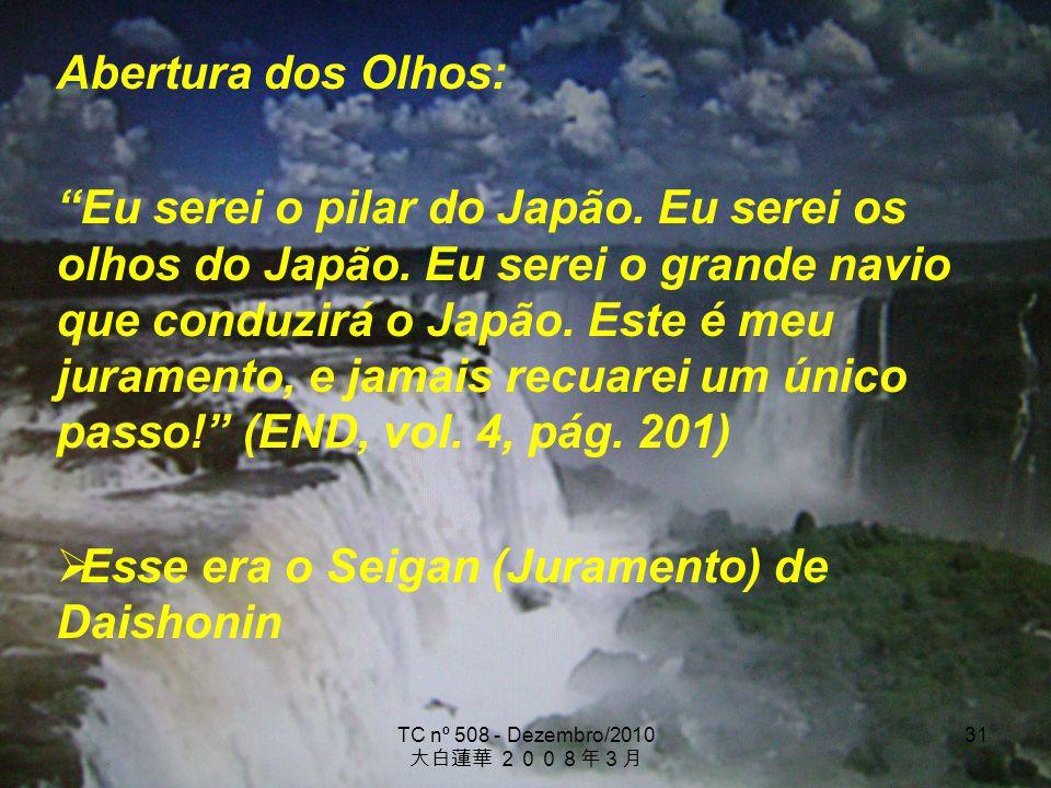 TC nº 508 - Dezembro/2010 31 Abertura dos Olhos: Eu serei o pilar do Japão. Eu serei os olhos do Japão. Eu serei o grande navio que conduzirá o Japão.