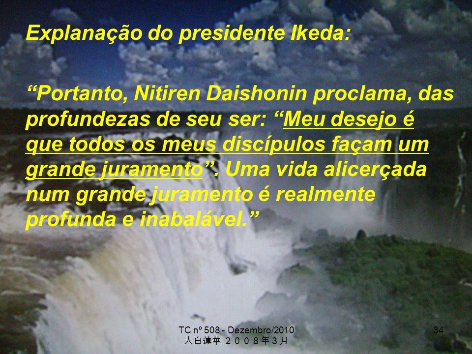 TC nº 508 - Dezembro/2010 34 Explanação do presidente Ikeda: Portanto, Nitiren Daishonin proclama, das profundezas de seu ser: Meu desejo é que todos