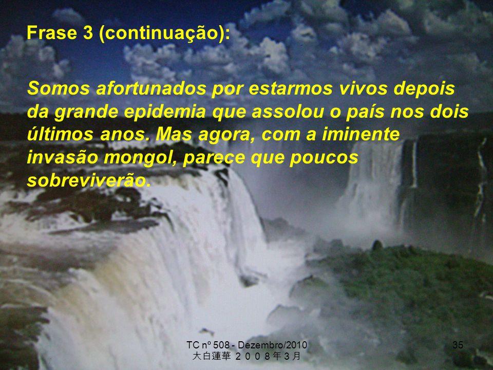 TC nº 508 - Dezembro/2010 35 Frase 3 (continuação): Somos afortunados por estarmos vivos depois da grande epidemia que assolou o país nos dois últimos