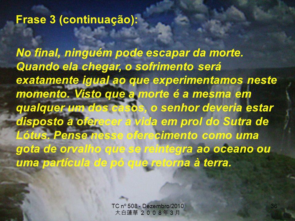 TC nº 508 - Dezembro/2010 36 Frase 3 (continuação): No final, ninguém pode escapar da morte. Quando ela chegar, o sofrimento será exatamente igual ao